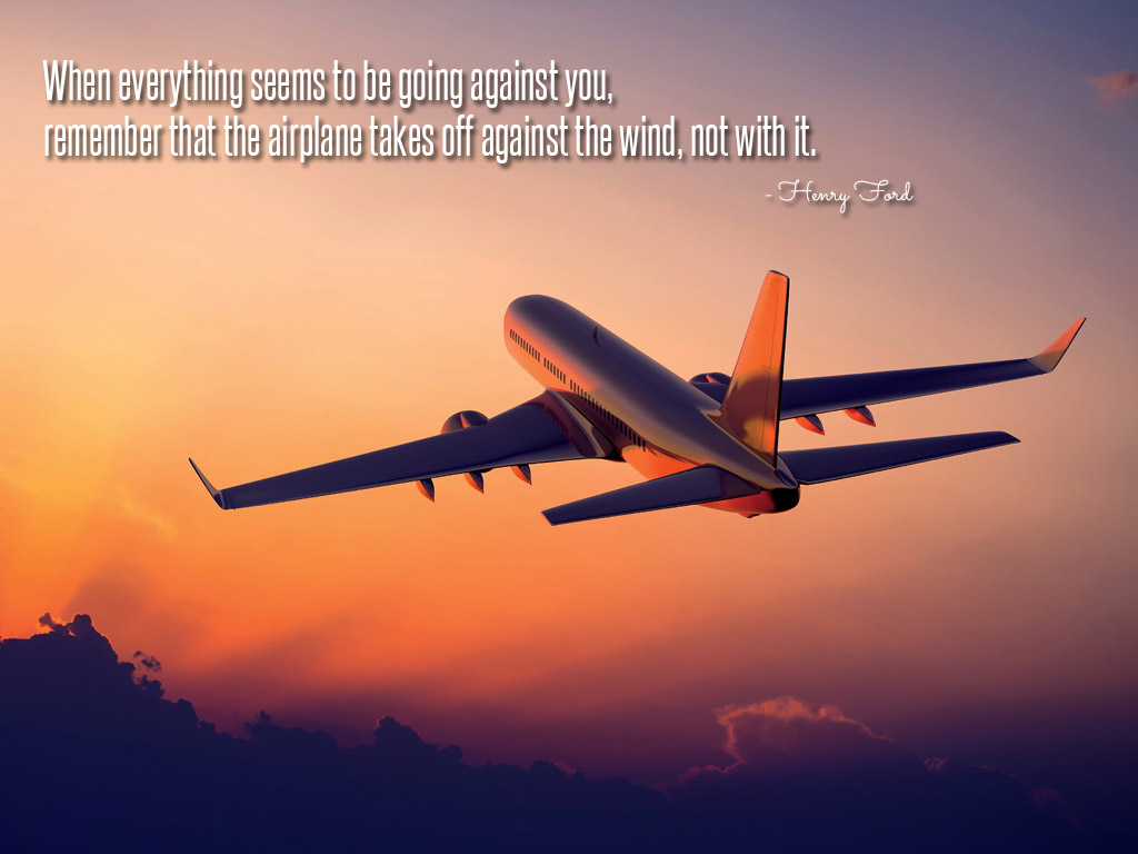 When Everything Seems To Be Going Against You Remember That The Airplane Takes Off Wind Not With It Henry Ford